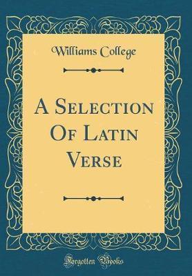 A Selection Of Latin Verse (Classic Reprint)