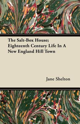 The Salt-Box House; Eighteenth Century Life In A New England Hill Town