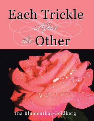 Each Trickle After the Other