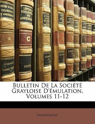 Bulletin de La Soci T Grayloise D' Mulation, Volumes 11-12