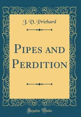 Pipes and Perdition (Classic Reprint)