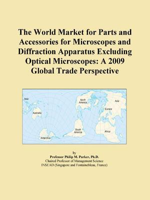The World Market for Parts and Accessories for Microscopes and Diffraction Apparatus Excluding Optical Microscopes
