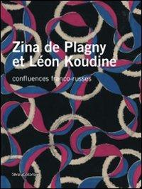 Zina de Plagny et Léon Koudine. Confluences franco-russes. Ediz. illustrata