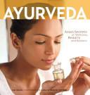 Aryurveda; Asian Secrets of Wellness, Beautyand Balance