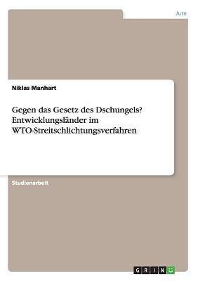 Gegen das Gesetz des Dschungels?  Entwicklungsländer im WTO-Streitschlichtungsverfahren