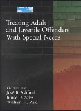 Treating Adult and Juvenile Offenders with Special Needs
