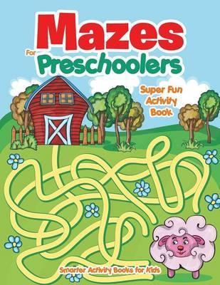 Mazes For Preschoolers - Super Fun Activity Book
