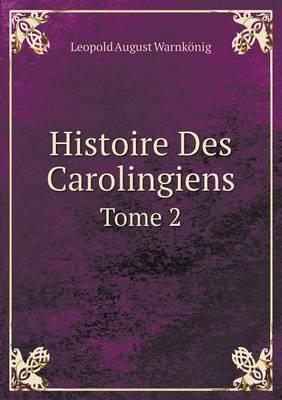 Histoire Des Carolingiens Tome 2