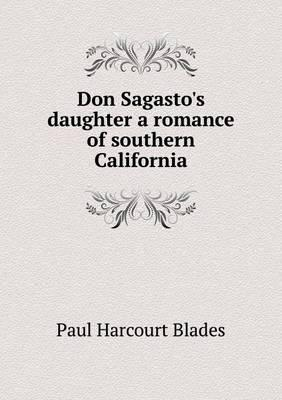 Don Sagasto's Daughter a Romance of Southern California