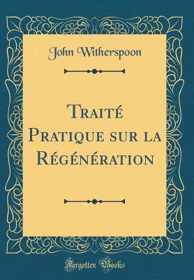 Traité Pratique sur la Régénération (Classic Reprint)