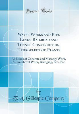 Water Works and Pipe Lines, Railroad and Tunnel Construction, Hydroelectric Plants