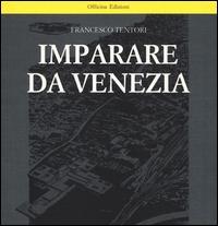 Imparare da Venezia. Il ruolo futuribile di alcuni progetti architettonici veneziani dei primi anni '60. Ediz. illustrata