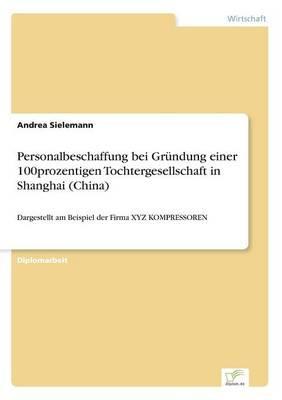 Personalbeschaffung bei Gründung einer 100prozentigen Tochtergesellschaft in Shanghai (China)