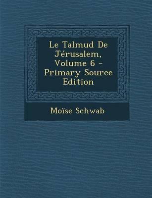 Le Talmud de Jerusalem, Volume 6 - Primary Source Edition