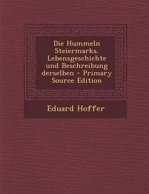 Die Hummeln Steiermarks. Lebensgeschichte Und Beschreibung Derselben - Primary Source Edition