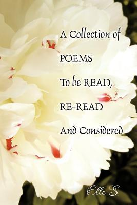 A Collection of Poems to Be Read, Re-Read and Considered