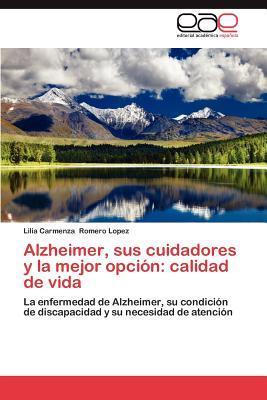 Alzheimer, sus cuidadores y la mejor opción