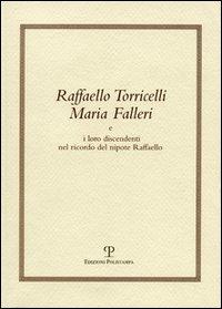 Raffaello Torricelli Maria Falleri e i loro discendenti nel ricordo del nipote Raffaello