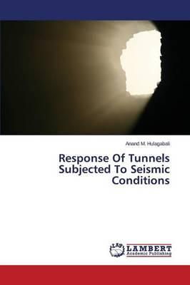 Response Of Tunnels Subjected To Seismic Conditions