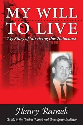 My Will to Live - My Story of Surviving the Holocaust