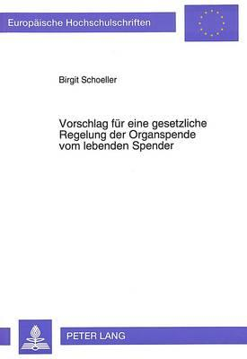 Vorschlag für eine gesetzliche Regelung der Organspende vom lebenden Spender