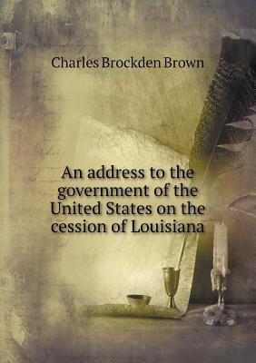 An Address to the Government of the United States on the Cession of Louisiana