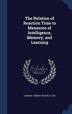 The Relation of Reaction Time to Measures of Intelligence, Memory, and Learning