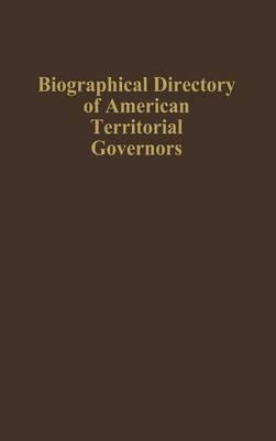 The Biographical Directory of American Territorial Governors