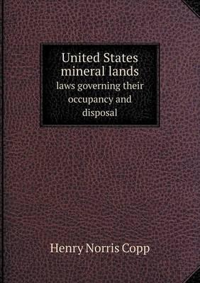 United States Mineral Lands Laws Governing Their Occupancy and Disposal