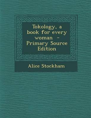 Tokology, a Book for Every Woman - Primary Source Edition