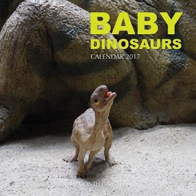 Baby Dinosaurs 2017 Calendar
