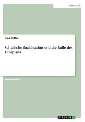 Schulische Sozialisation und die Rolle des Lehrplans