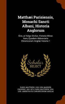 Matthaei Parisiensis, Monachi Sancti Albani, Historia Anglorum