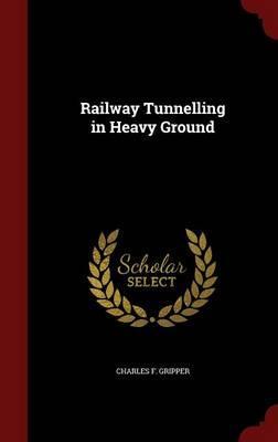 Railway Tunnelling in Heavy Ground