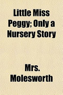 Little Miss Peggy; Only a Nursery Story