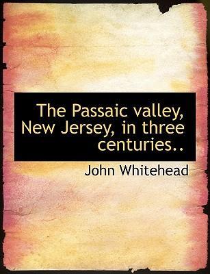 The Passaic valley, New Jersey, in three centuries.