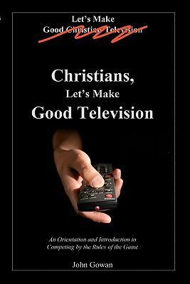 Christians, Let's Make Good Television
