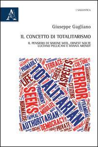 Il concetto di totalitarismo. Il pensiero di Simone Weil, Ernest Nolte, Luciano Pellicani e Hanna Arendt