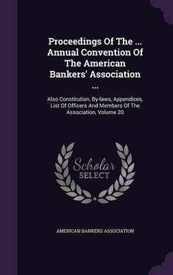 Proceedings of the ... Annual Convention of the American Bankers' Association ...