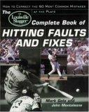 The Louisville Slugger® Complete Book of Hitting Faults and Fixes