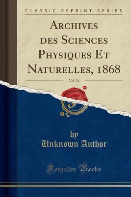 Archives des Sciences Physiques Et Naturelles, 1868, Vol. 31 (Classic Reprint)