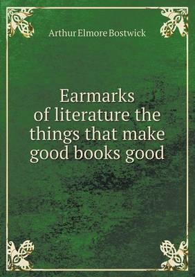 Earmarks of Literature the Things That Make Good Books Good
