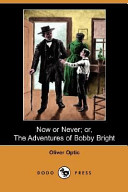 Now Or Never; Or, the Adventures of Bobby Bright (Dodo Press)