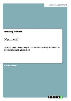 Was ist ein Netzwerk? Versuch einer Annäherung an diesen unscharfen Begriff durch die Beobachtung von Alltäglichem