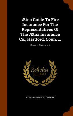 Aetna Guide to Fire Insurance for the Representatives of the Aetna Insurance Co., Hartford, Conn. ...
