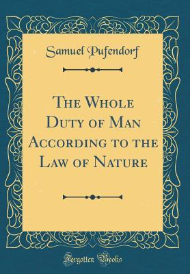The Whole Duty of Man According to the Law of Nature (Classic Reprint)