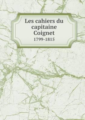 Les Cahiers Du Capitaine Coignet 1799-1815