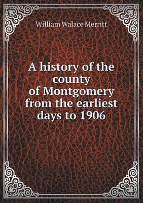 A History of the County of Montgomery from the Earliest Days to 1906
