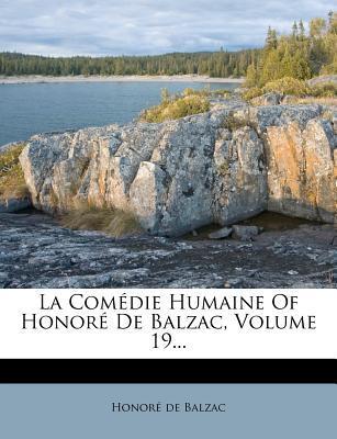 La Comedie Humaine of Honore de Balzac, Volume 19...