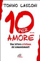 Dieci... per amore. Una lettura cristiana dei comandamenti
